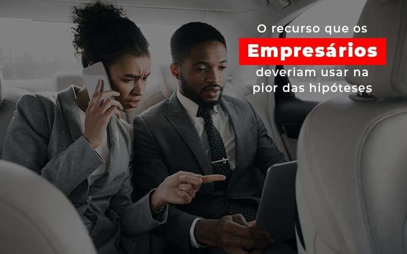 O Recurso Que Os Empresarios Deveriam Usar Na Pior Das Hipoteses Notícias E Artigos Contábeis Notícias E Artigos Contábeis - Ressul Contabilidade e Assessoria | Contabilidade em São Paulo