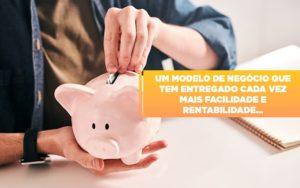 Um Modelo De Negocio Que Tem Entregado Cada Vez Mais Facilidade E Rentabilidade Notícias E Artigos Contábeis Notícias E Artigos Contábeis - Ressul Contabilidade e Assessoria | Contabilidade em São Paulo
